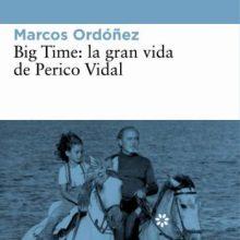 Leyendo: Big Time, la gran vida de Perico Vidal (Marcos Ordóñez)
